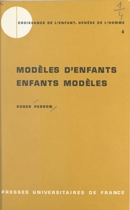 Roger Perron et René Zazzo - Modèles d'enfants, enfants modèles.