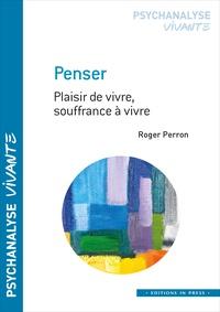 Roger Perron - Penser - Plaisir de vivre, souffrance à vivre.