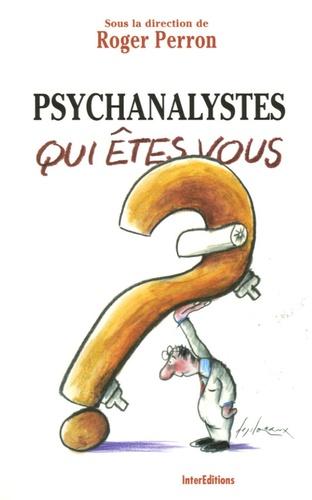 Roger Perron - Psychanalystes, qui êtes-vous ?.