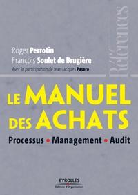 Roger Perrotin et François Soulet de Brugière - Le manuel des achats - Processus, Management, Audit.
