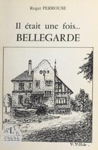 Roger Perrouse et Monique Broussais - Il était une fois... Bellegarde.