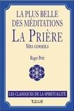 Roger Petit - La plus belle des méditations : la prière - Mes conseils.
