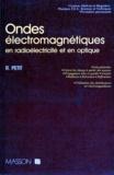 Roger Petit - Ondes électromagnétiques en radioélectricité et en optique....