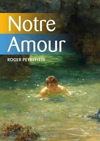Roger Peyrefitte - Notre Amour.