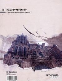 Roger Pfaffenhof et Erwan Rouzel - Chemins d'initiation aux confins de l'Amazone ; Escalader la Cathédrale, la nuit.