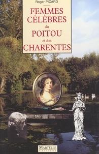 Roger Picard - Femmes célèbres du Poitou et des Charentes.