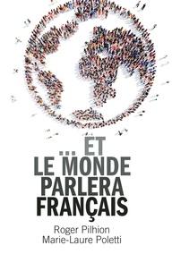 Roger Pilhion et Marie-Laure Poletti - ... et le monde parlera français.