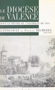 Roger Pinet - Le diocèse de Valence sous le régime du Concordat de 1801 - L'épiscopat de François Bécherel, 1802-1815.
