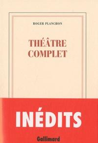 Roger Planchon - Théâtre complet.