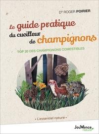 Roger Poirier - Le guide pratique du cueilleur de champignons - Top 20 des champignons comestibles.
