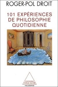 101 expériences de philosophie quotidienne - Roger-Pol Droit |