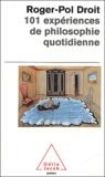 Roger-Pol Droit - 101 expériences de philosophie quotidienne.