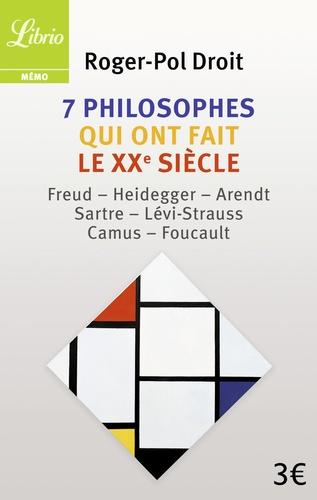 Roger-Pol Droit - 7 philosophes qui ont fait le XXe siècle.