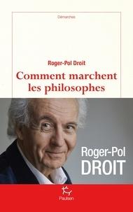 Roger-Pol Droit - DEMARCHES  : Comment marchent les philosophes.