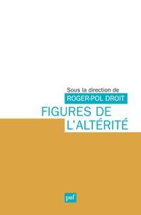 Roger-Pol Droit - Figures de l'altérité.