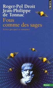 Roger-Pol Droit et Jean-Philippe de Tonnac - Fous comme des sages - Scènes grecques et romaines.