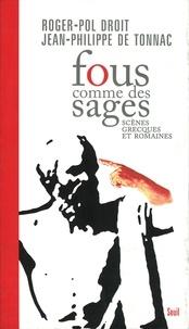 Roger-Pol Droit et Jean-Philippe de Tonnac - Fous comme des sages. - Scènes grecques et romaines.