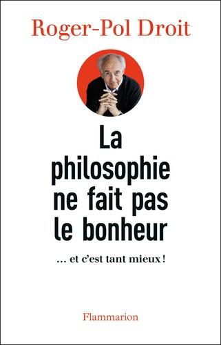 La philosophie ne fait pas le bonheur. ... et c'est tant mieux !