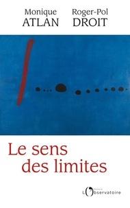 Roger-Pol Droit et Monique Atlan - Le sens des limites.