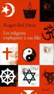 Roger-Pol Droit - Les religions expliquées à ma fille.