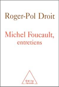 Roger-Pol Droit - Michel Foucault - Entretiens.