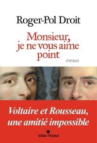 Roger-Pol Droit - Monsieur je ne vous aime point - Voltaire et Rousseau une amitié impossible.