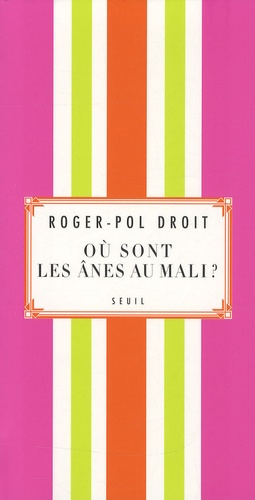 Roger-Pol Droit - Où sont les ânes au Mali ?.