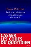Roger-Pol Droit - Petites expériences de philosophie entre amis.
