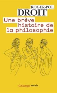 Roger-Pol Droit - Une brève histoire de la philosophie.