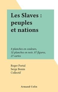 Roger Portal et Serge Bonin - Les Slaves : peuples et nations - 8 planches en couleurs, 32 planches en noir, 87 figures, 27 cartes.