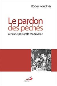 Roger Poudrier - Le pardon des péchés - Vers une pastorale renouvelée.