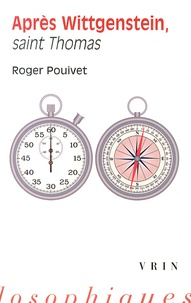 Roger Pouivet - Après Wittgenstein, saint Thomas.