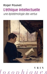 Roger Pouivet - L'éthique intellectuelle - Une épistémologie des vertus.