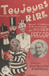 Roger Prégor - Toujours rire - Recueil d'histoires et de monologues.