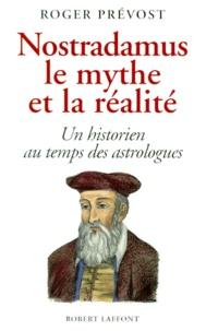 Nostradamus, le mythe et la réalité- Un historien au temps des astrologues - Roger Prévost |
