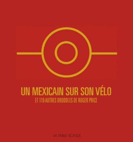 Roger Price - Un Mexicain sur son vélo et 119 autres droodles de Roger Price.
