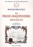 Roger Priouret - La franc-maçonnerie sous les lys.