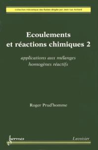 Roger Prud'homme - Ecoulements et réactions chimiques - Volume 2, Applications aux mélanges homogènes réactifs.