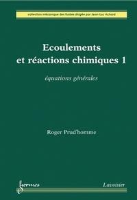 Roger Prud'homme - Ecoulements et réactions chimiques - Volume 1, Equations générales.