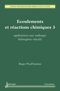 Roger Prud'homme - Ecoulements et réactions chimiques - Volume 3, Applications aux mélanges hétérogènes réactifs.