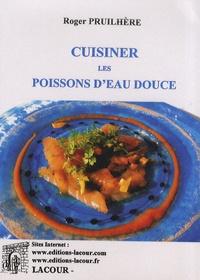 Roger Pruilhère - Cuisiner les poissons d'eau douce.