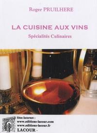 Roger Pruilhère - La cuisine aux vins - Spécialités culinaires.
