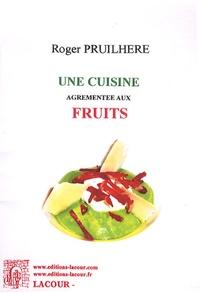 Roger Pruilhère - Une cuisine agrémentée aux fruits.