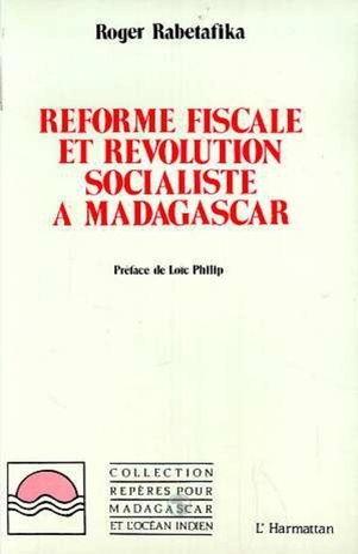 Roger Rabetafika - Reforme fiscale et revolution socialiste a madagascar.