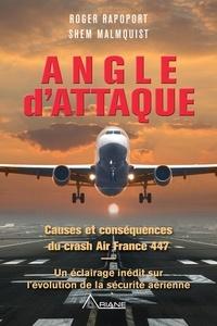 Roger Rapoport et Shem Malmquist - Angle d'attaque - Causes et conséquences du crash Air France 447 Un éclairage inédit sur l'évolution de la sécurité aérienne.