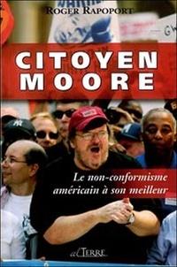 Roger Rapoport - Citoyen Moore - Le non-conformisme américain à son meilleur.