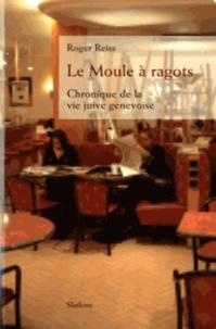 Roger Reiss - Le Moule à ragots - Chronique de la vie juive genevoise.