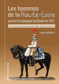 Roger Renault - Les hommes de la Haute-Loire pendant la campagne de Russie en 1812.