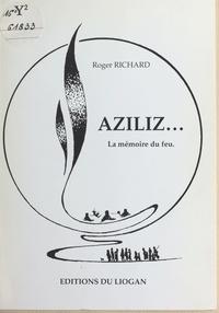 Roger Richard - Aziliz... la mémoire du feu.