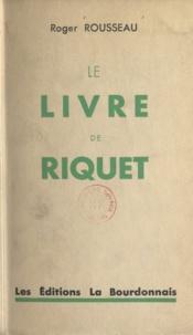 Roger Rousseau - Le livre de Riquet.